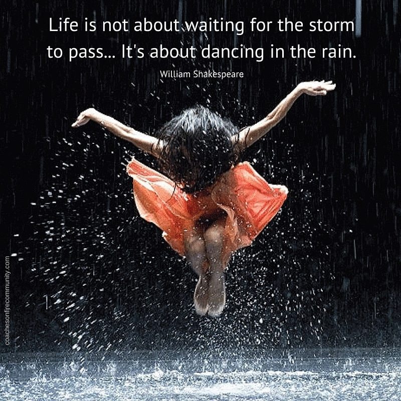 Life is not about waiting for the storm to pass, it's about dancing in rain.